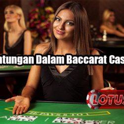 Fakta Keuntungan Dalam Baccarat Casino Online