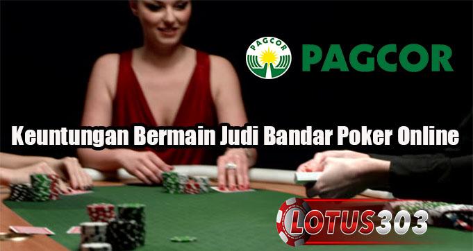Keuntungan Bermain Judi Bandar Poker Online